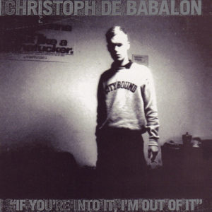 Christoph de Babalon -If You're into It, I'm out of It