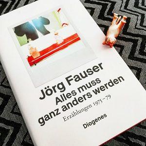 Alles muss ganz anders werden von Jörg Fauser