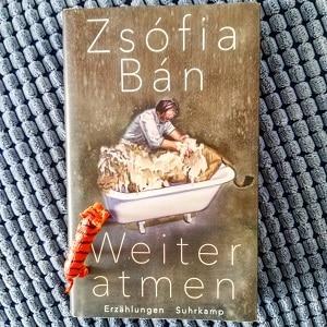 Weiter atmen von Zsófia Bán Rezension